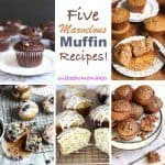 Five Marvelous Muffin Recipes