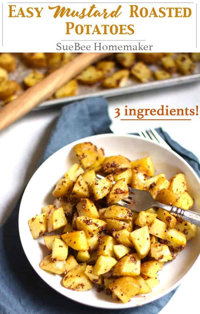 Easy Mustard Roasted Potatoes make dinnertime easy with just three simple ingredients (plus salt and pepper). The stone ground mustard packs a super flavor punch and will have you reaching for seconds! | suebeehomemaker.com | #mustardpotatoes #roastedpotatoes #sidedish #potatoes #easyrecipe